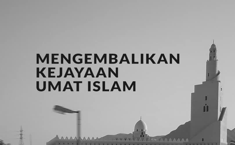 1Mengembalikan-Kejayaan-Umat-Islam-810x500.jpg